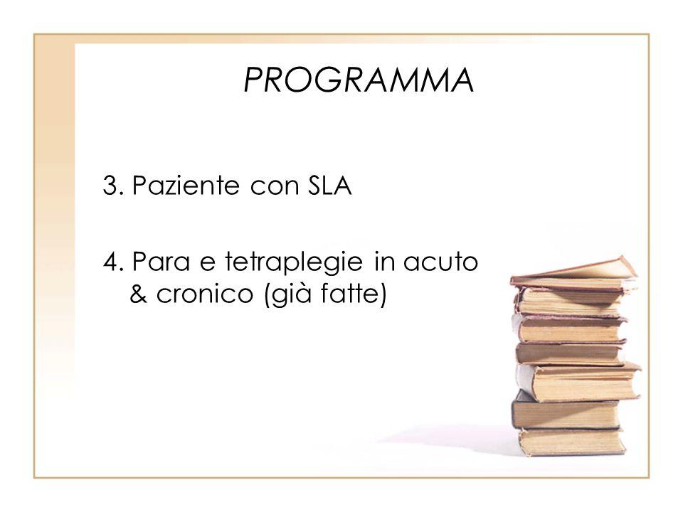 PROGRAMMA 3. Paziente con SLA 4. Para e tetraplegie in acuto & cronico (già fatte)