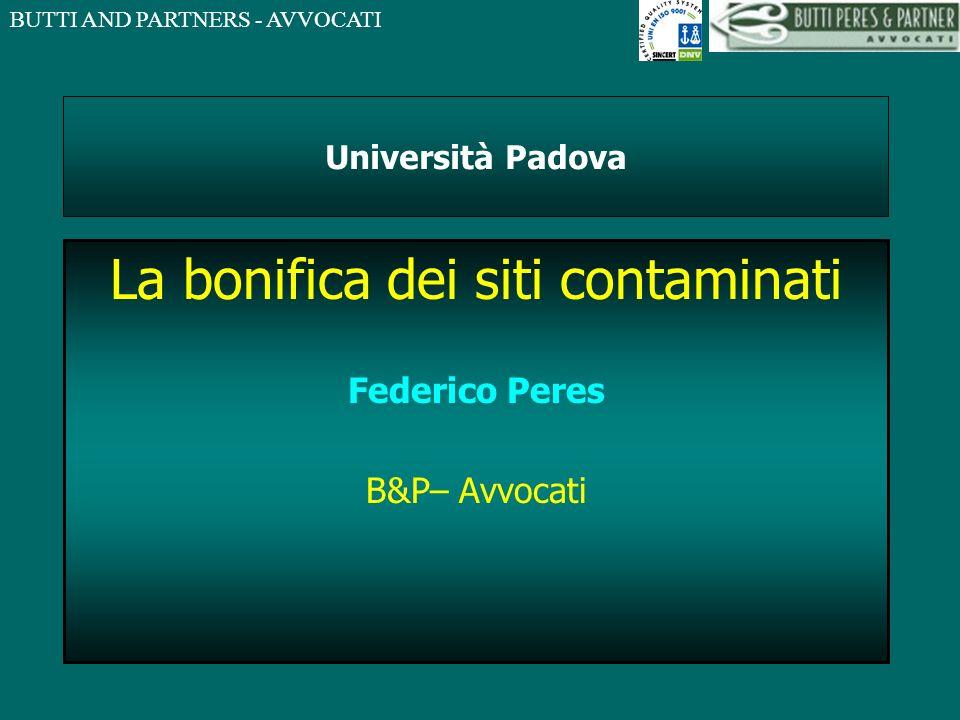 BUTTI AND PARTNERS - AVVOCATI Università Padova La bonifica dei siti contaminati Federico Peres B&P– Avvocati