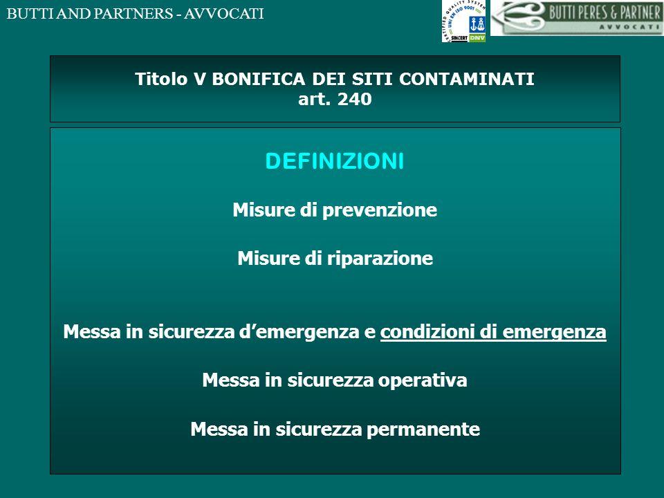 BUTTI AND PARTNERS - AVVOCATI Titolo V BONIFICA DEI SITI CONTAMINATI art. 240 DEFINIZIONI Misure di prevenzione Misure di riparazione Messa in sicurez