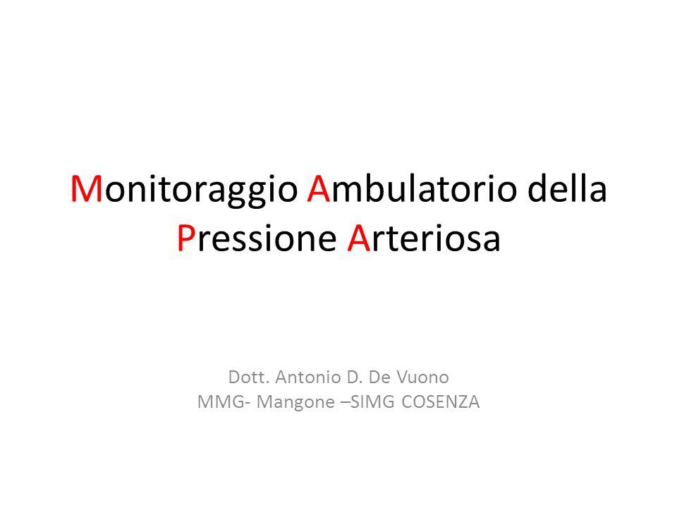Monitoraggio Ambulatorio della Pressione Arteriosa Dott. Antonio D. De Vuono MMG- Mangone –SIMG COSENZA