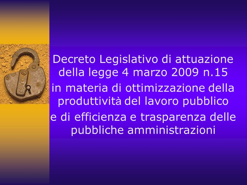 Decreto Legislativo di attuazione della legge 4 marzo 2009 n.15 in materia di ottimizzazione della produttivit à del lavoro pubblico e di efficienza e trasparenza delle pubbliche amministrazioni
