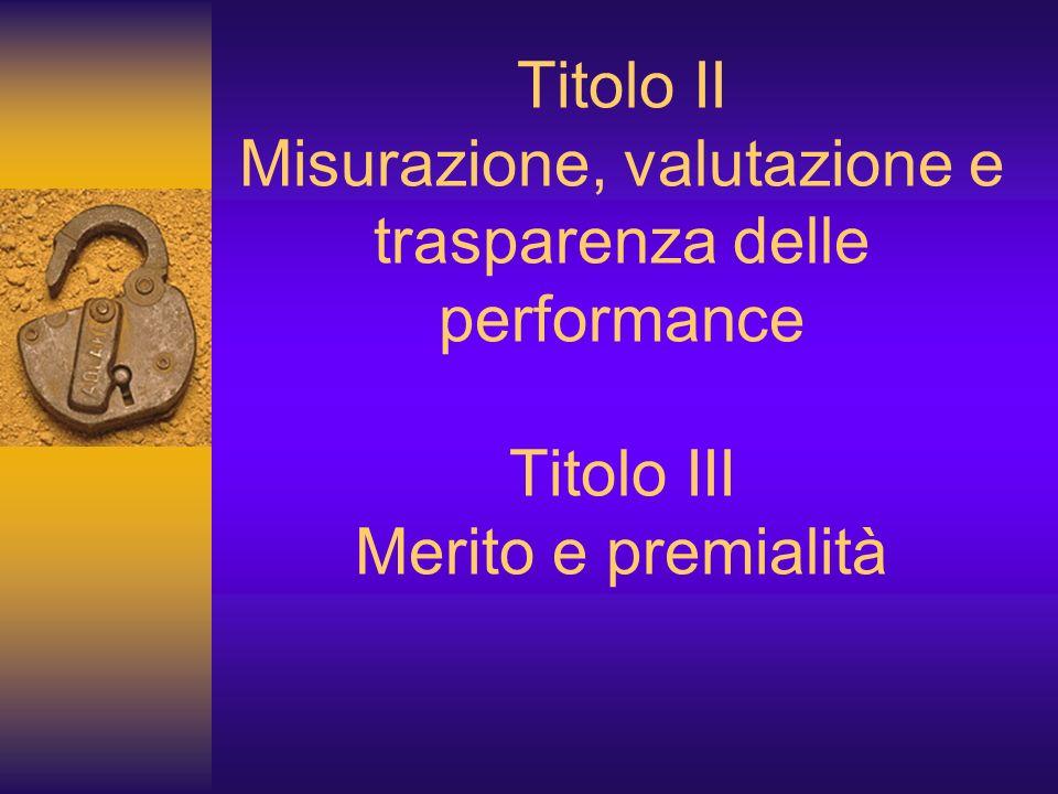 Titolo II Misurazione, valutazione e trasparenza delle performance Titolo III Merito e premialità