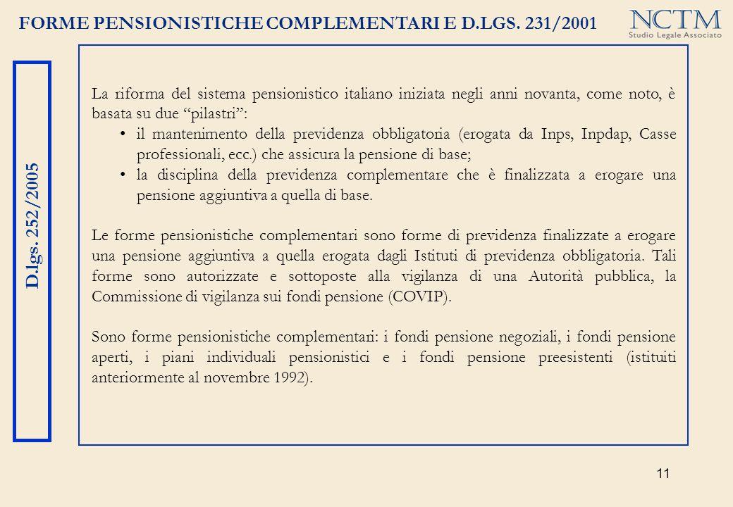 11 FORME PENSIONISTICHE COMPLEMENTARI E D.LGS. 231/2001 D.lgs. 252/2005 La riforma del sistema pensionistico italiano iniziata negli anni novanta, com