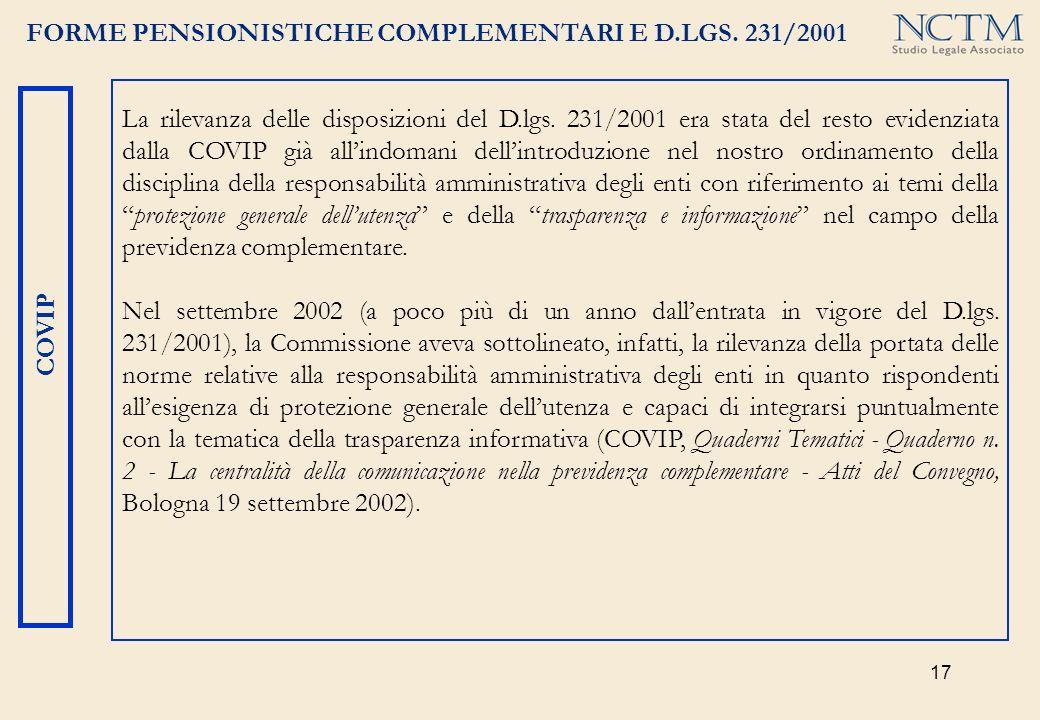 17 FORME PENSIONISTICHE COMPLEMENTARI E D.LGS. 231/2001 COVIP La rilevanza delle disposizioni del D.lgs. 231/2001 era stata del resto evidenziata dall