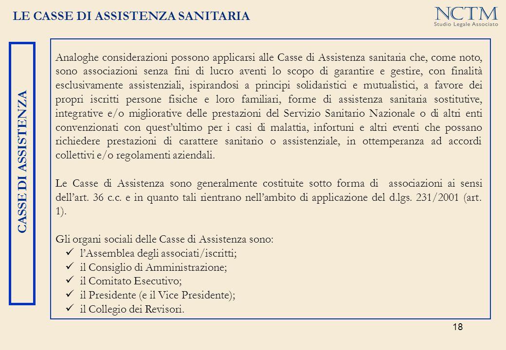 18 LE CASSE DI ASSISTENZA SANITARIA Analoghe considerazioni possono applicarsi alle Casse di Assistenza sanitaria che, come noto, sono associazioni se