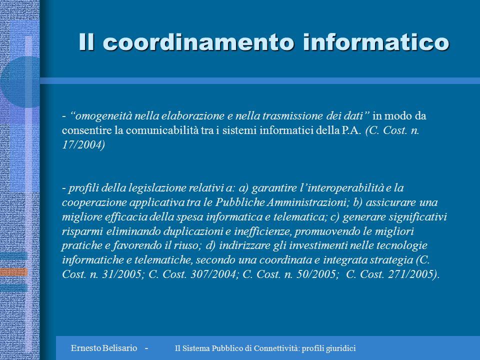 Ernesto Belisario - Il Sistema Pubblico di Connettività: profili giuridici Il coordinamento informatico - omogeneità nella elaborazione e nella trasmissione dei dati in modo da consentire la comunicabilità tra i sistemi informatici della P.A.