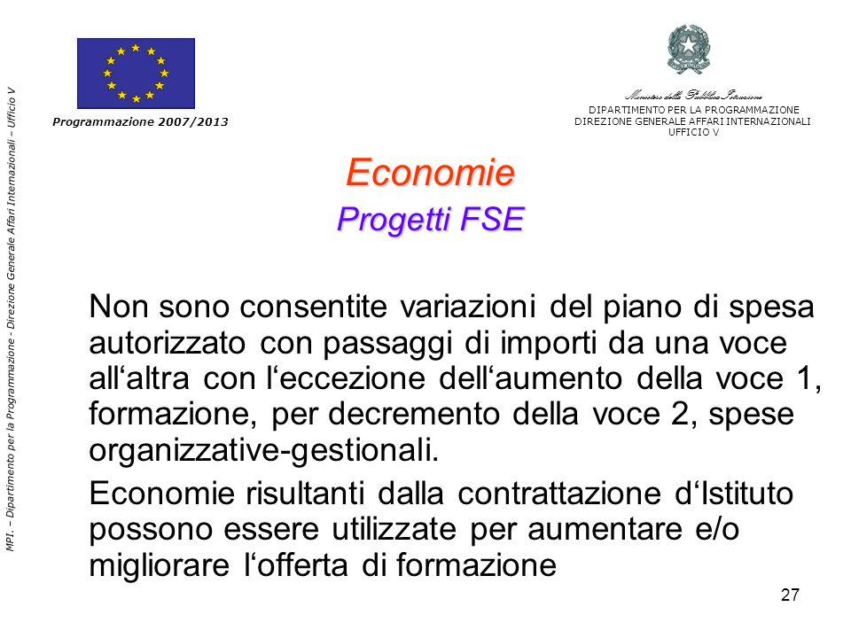 27 Economie Progetti FSE Non sono consentite variazioni del piano di spesa autorizzato con passaggi di importi da una voce allaltra con leccezione dellaumento della voce 1, formazione, per decremento della voce 2, spese organizzative-gestionali.
