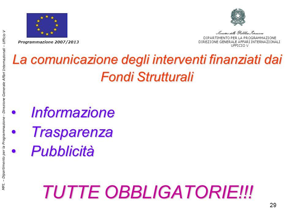 29 La comunicazione degli interventi finanziati dai Fondi Strutturali InformazioneInformazione TrasparenzaTrasparenza PubblicitàPubblicità TUTTE OBBLIGATORIE!!.