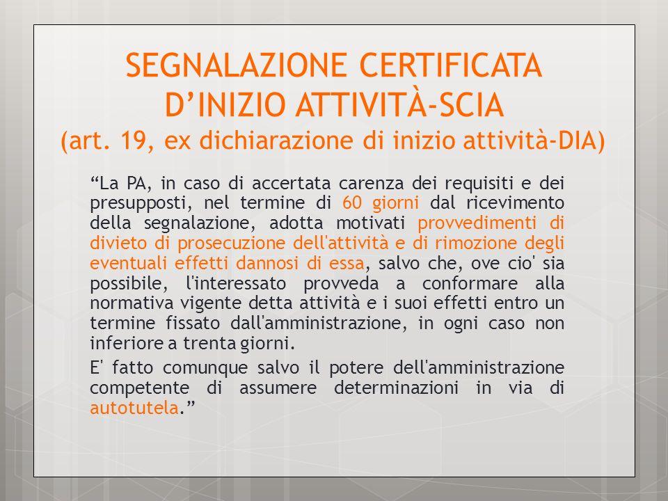 SEGNALAZIONE CERTIFICATA DINIZIO ATTIVITÀ-SCIA (art. 19, ex dichiarazione di inizio attività-DIA) La PA, in caso di accertata carenza dei requisiti e
