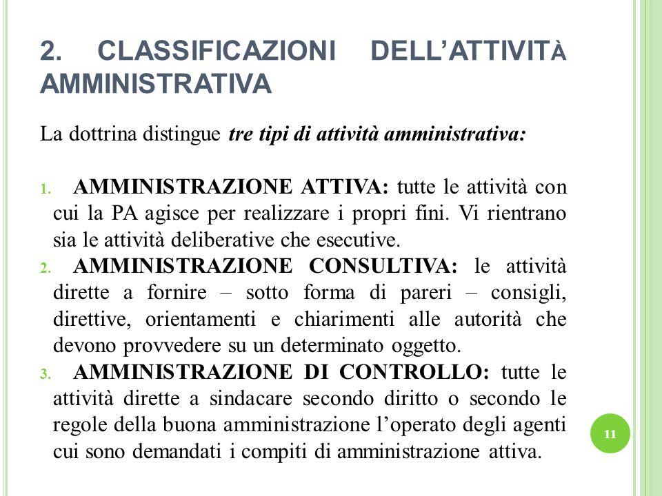 2. CLASSIFICAZIONI DELLATTIVIT À AMMINISTRATIVA La dottrina distingue tre tipi di attività amministrativa: 1. AMMINISTRAZIONE ATTIVA: tutte le attivit