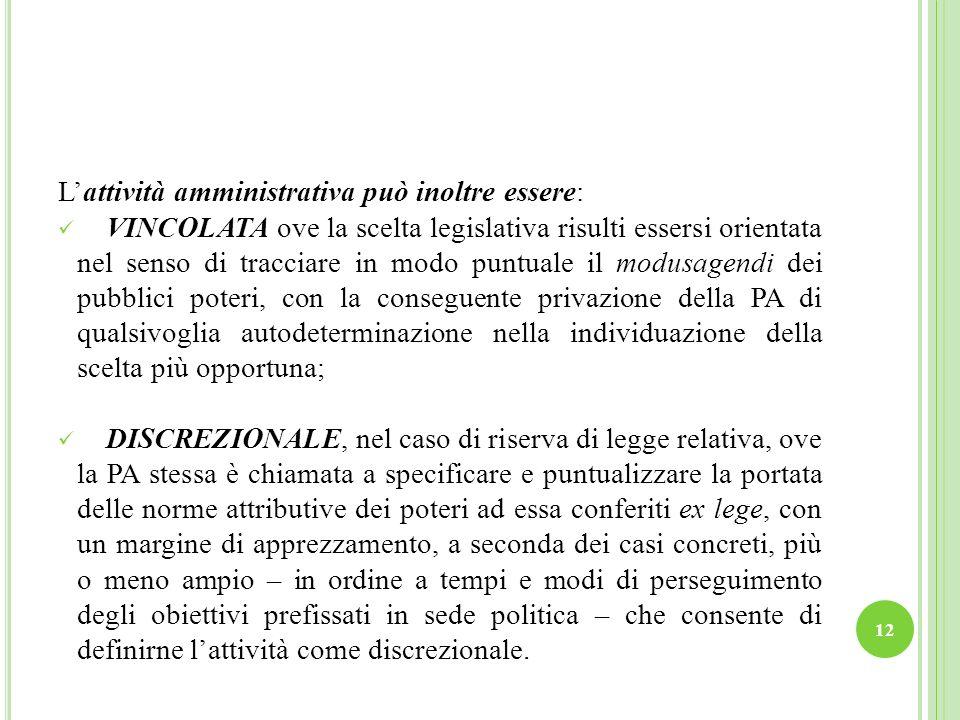 Lattività amministrativa può inoltre essere: VINCOLATA ove la scelta legislativa risulti essersi orientata nel senso di tracciare in modo puntuale il