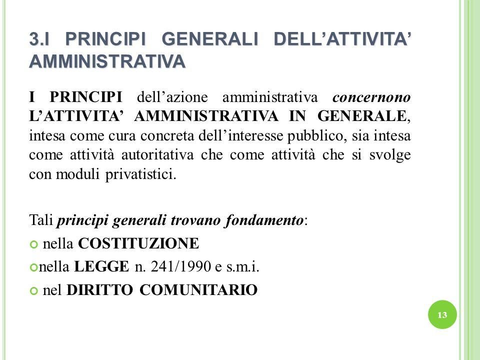 3.I PRINCIPI GENERALI DELLATTIVITA AMMINISTRATIVA I PRINCIPI dellazione amministrativa concernono LATTIVITA AMMINISTRATIVA IN GENERALE, intesa come cu