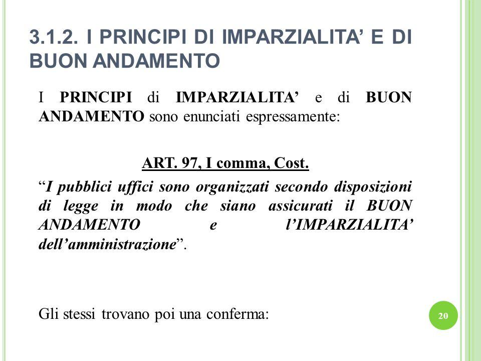 3.1.2. I PRINCIPI DI IMPARZIALITA E DI BUON ANDAMENTO 20 I PRINCIPI di IMPARZIALITA e di BUON ANDAMENTO sono enunciati espressamente: ART. 97, I comma