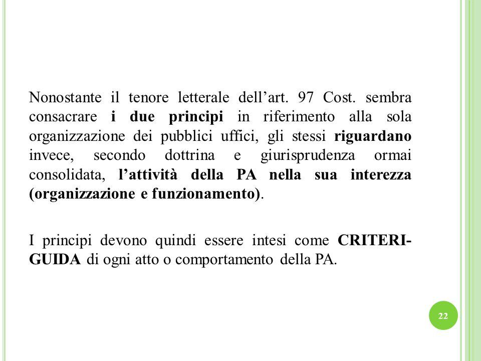 22 Nonostante il tenore letterale dellart. 97 Cost. sembra consacrare i due principi in riferimento alla sola organizzazione dei pubblici uffici, gli