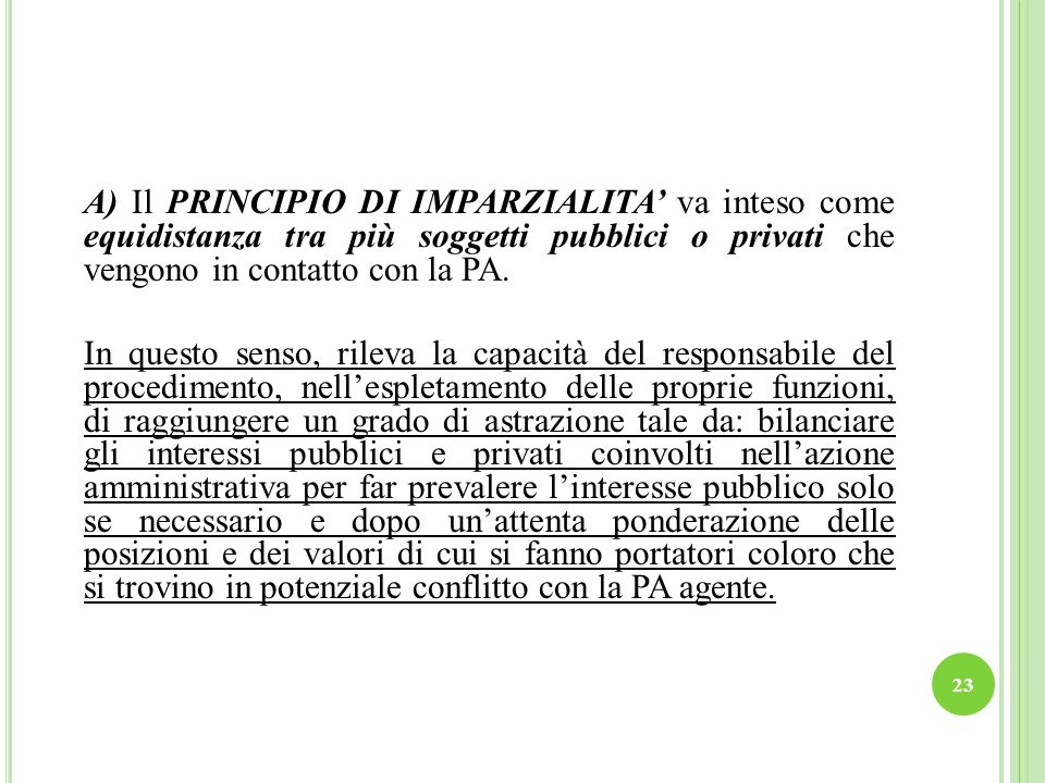 23 A) Il PRINCIPIO DI IMPARZIALITA va inteso come equidistanza tra più soggetti pubblici o privati che vengono in contatto con la PA. In questo senso,