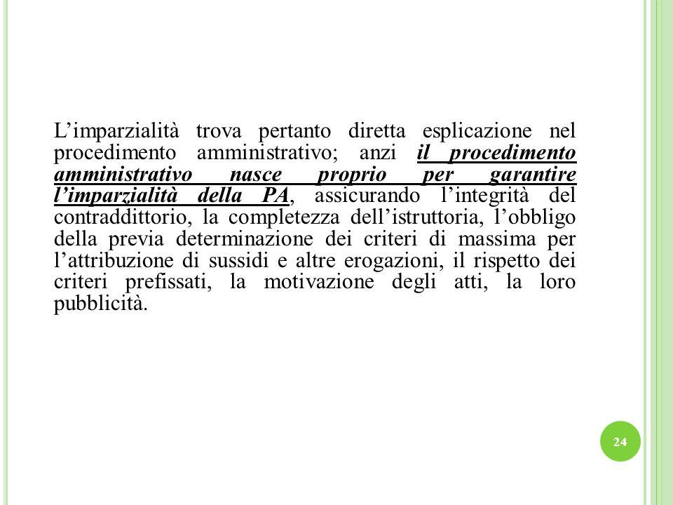 24 Limparzialità trova pertanto diretta esplicazione nel procedimento amministrativo; anzi il procedimento amministrativo nasce proprio per garantire