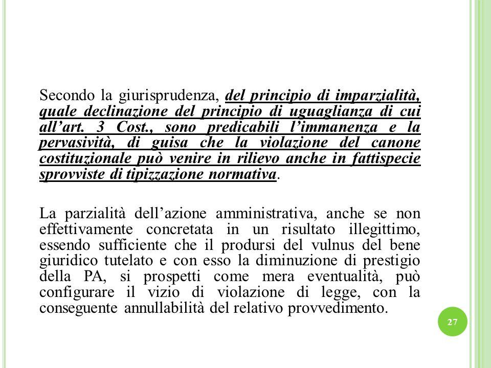 27 Secondo la giurisprudenza, del principio di imparzialità, quale declinazione del principio di uguaglianza di cui allart. 3 Cost., sono predicabili
