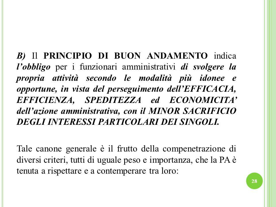 28 B) Il PRINCIPIO DI BUON ANDAMENTO indica lobbligo per i funzionari amministrativi di svolgere la propria attività secondo le modalità più idonee e