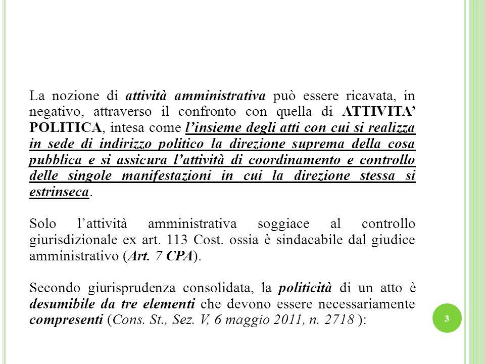 La nozione di attività amministrativa può essere ricavata, in negativo, attraverso il confronto con quella di ATTIVITA POLITICA, intesa come linsieme