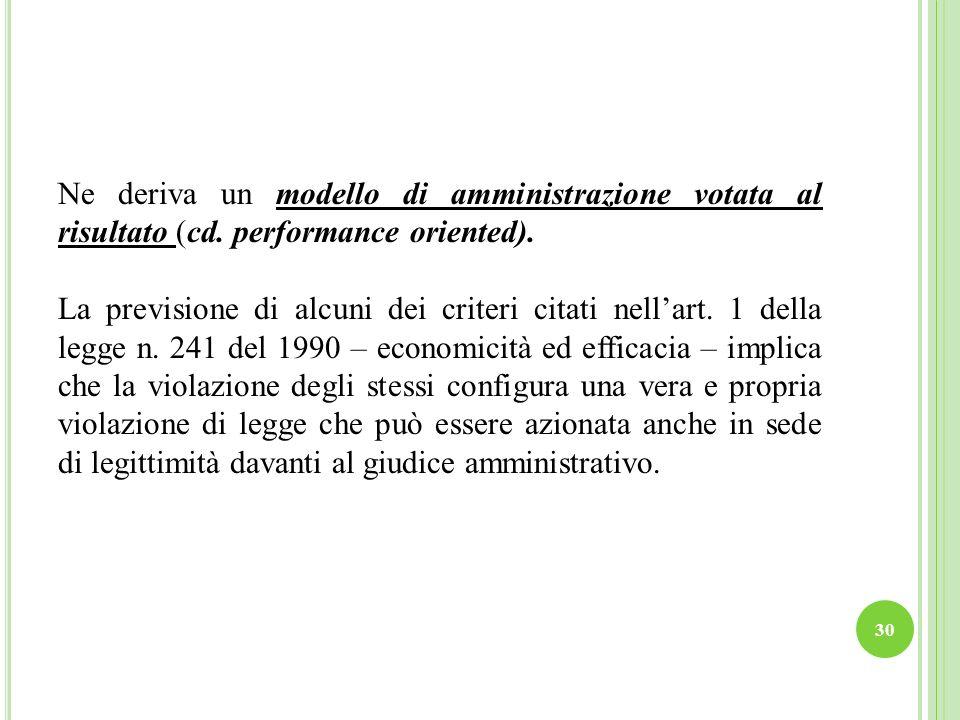 Ne deriva un modello di amministrazione votata al risultato (cd. performance oriented). La previsione di alcuni dei criteri citati nellart. 1 della le