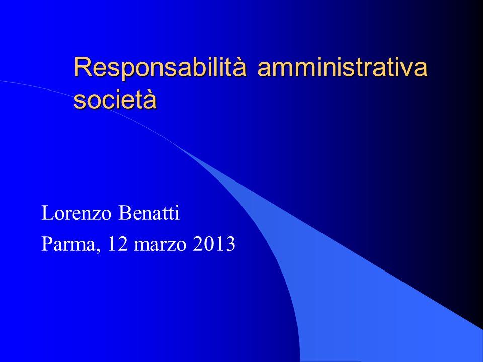Responsabilità amministrativa società Lorenzo Benatti Parma, 12 marzo 2013