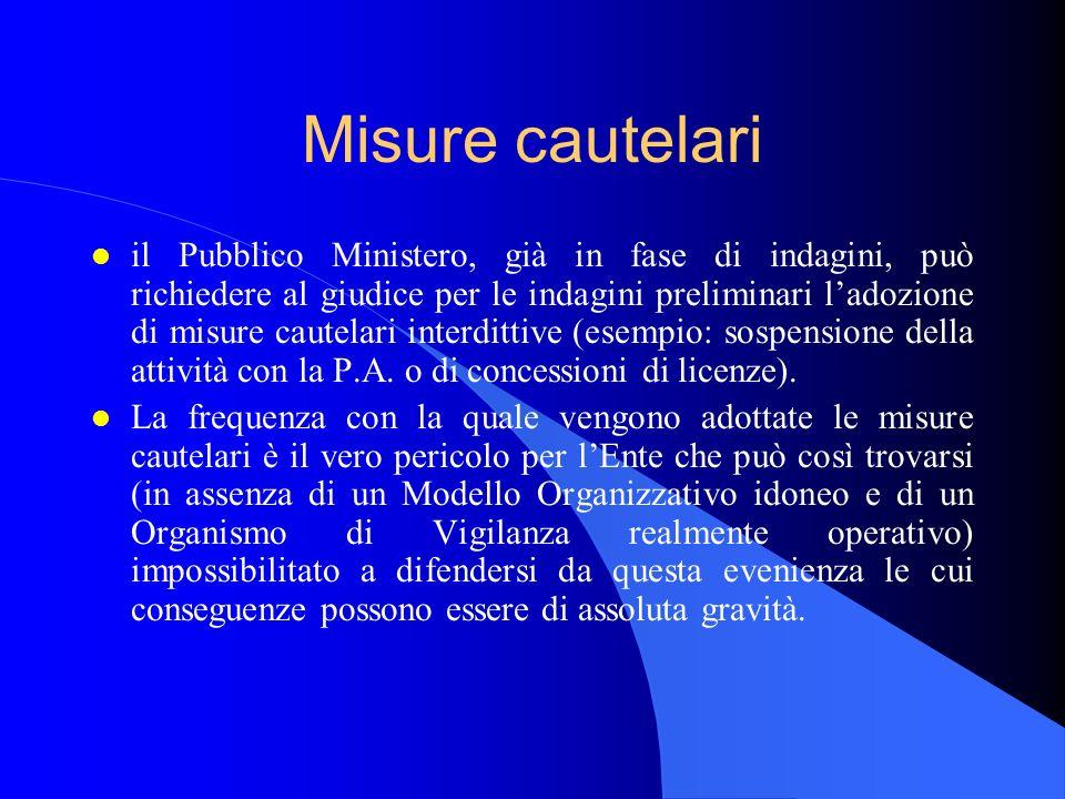 Misure cautelari l il Pubblico Ministero, già in fase di indagini, può richiedere al giudice per le indagini preliminari ladozione di misure cautelari interdittive (esempio: sospensione della attività con la P.A.