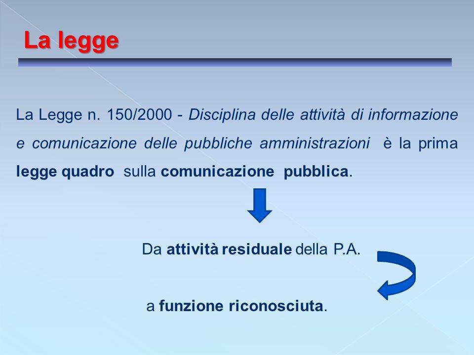La legge La Legge n. 150/2000 - Disciplina delle attività di informazione e comunicazione delle pubbliche amministrazioni è la prima legge quadro sull