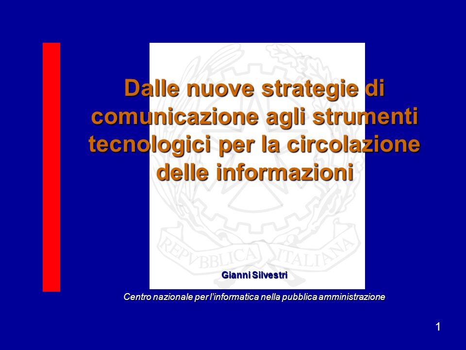 1 Dalle nuove strategie di comunicazione agli strumenti tecnologici per la circolazione delle informazioni Gianni Silvestri Centro nazionale per linformatica nella pubblica amministrazione
