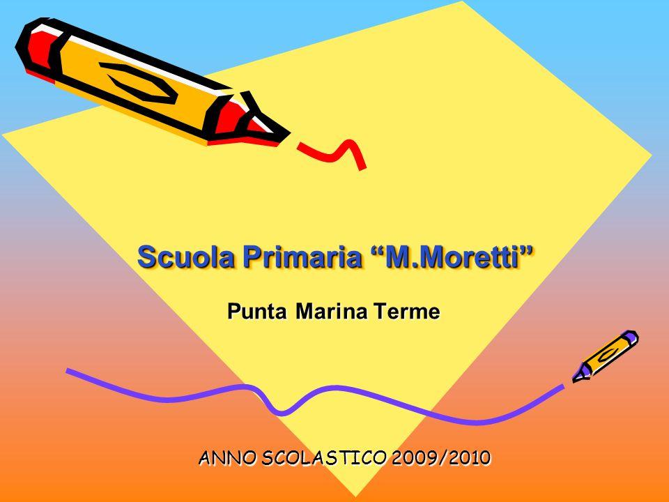 Scuola Primaria M.Moretti Scuola Primaria M.Moretti Punta Marina Terme ANNO SCOLASTICO 2009/2010