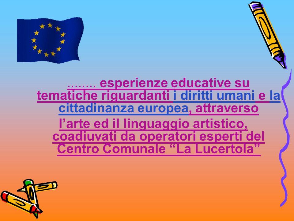 ........ esperienze educative su tematiche riguardanti i diritti umani e la cittadinanza europea, attraverso larte ed il linguaggio artistico, coadiuv