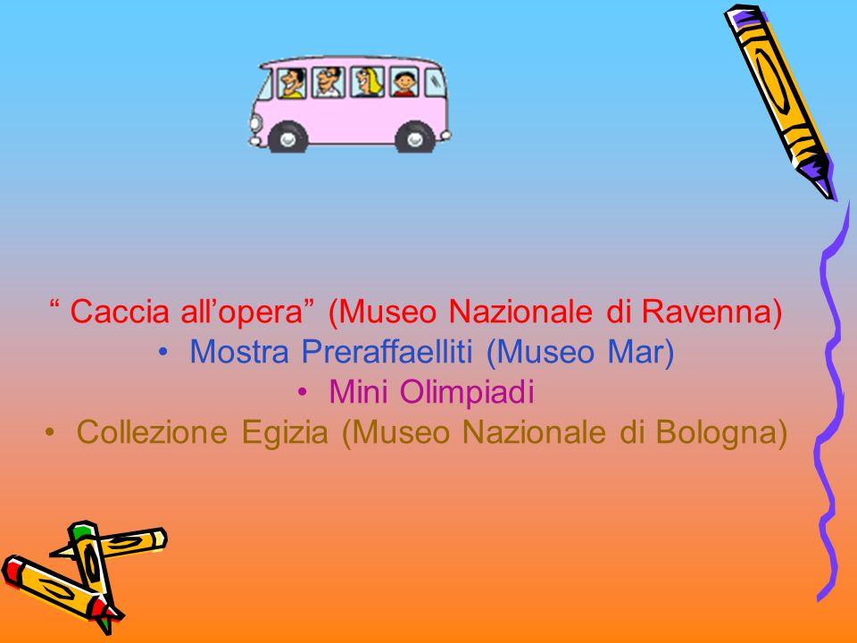 Caccia allopera (Museo Nazionale di Ravenna) Mostra Preraffaelliti (Museo Mar) Mini Olimpiadi Collezione Egizia (Museo Nazionale di Bologna)