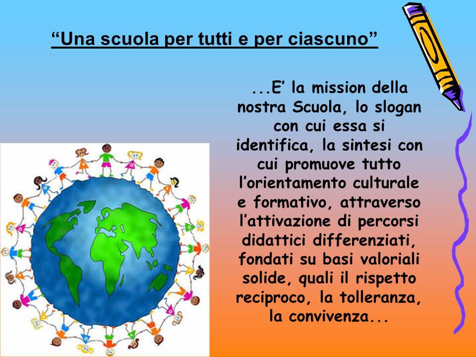 Una scuola per tutti e per ciascuno...E la mission della nostra Scuola, lo slogan con cui essa si identifica, la sintesi con cui promuove tutto lorien