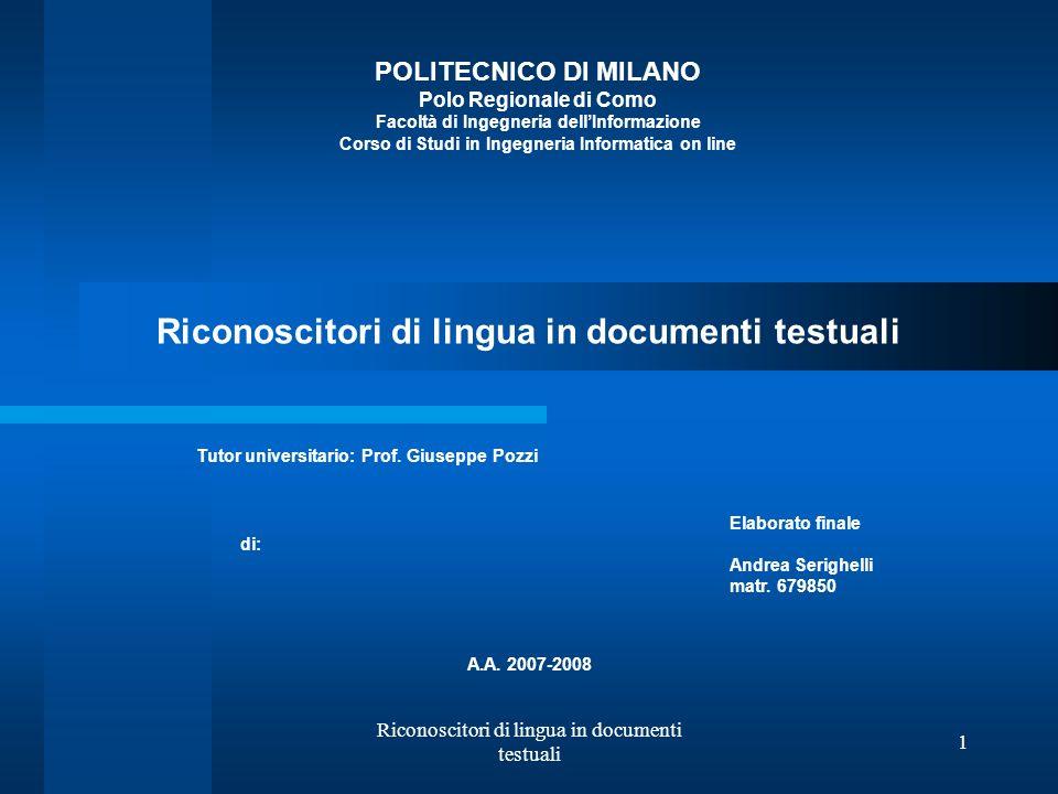 Riconoscitori di lingua in documenti testuali 1 POLITECNICO DI MILANO Polo Regionale di Como Facoltà di Ingegneria dellInformazione Corso di Studi in