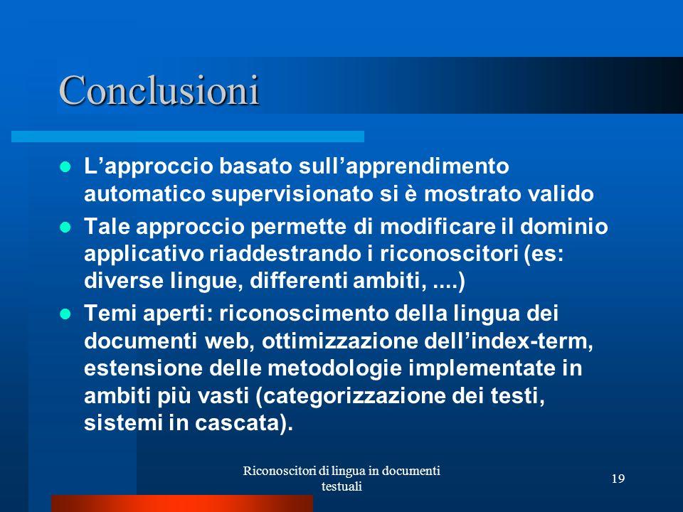 Riconoscitori di lingua in documenti testuali 19 Conclusioni Lapproccio basato sullapprendimento automatico supervisionato si è mostrato valido Tale a