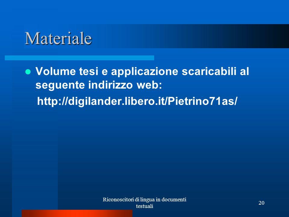Riconoscitori di lingua in documenti testuali 20 Materiale Volume tesi e applicazione scaricabili al seguente indirizzo web: http://digilander.libero.