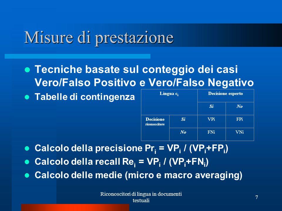 Riconoscitori di lingua in documenti testuali 7 Misure di prestazione Tecniche basate sul conteggio dei casi Vero/Falso Positivo e Vero/Falso Negativo