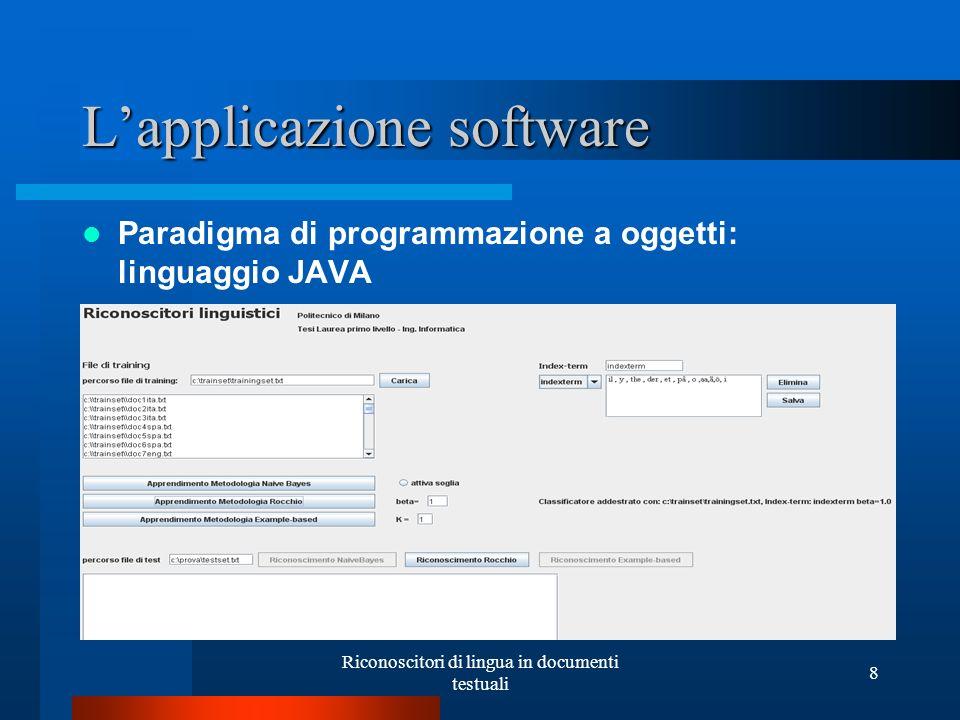 Riconoscitori di lingua in documenti testuali 8 Lapplicazione software Paradigma di programmazione a oggetti: linguaggio JAVA