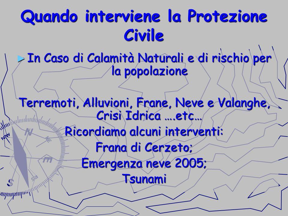 Quando interviene la Protezione Civile In Caso di Calamità Naturali e di rischio per la popolazione In Caso di Calamità Naturali e di rischio per la p