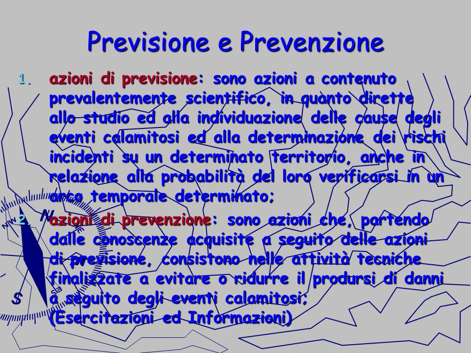 Previsione e Prevenzione 1. azioni di previsione: sono azioni a contenuto prevalentemente scientifico, in quanto dirette allo studio ed alla individua