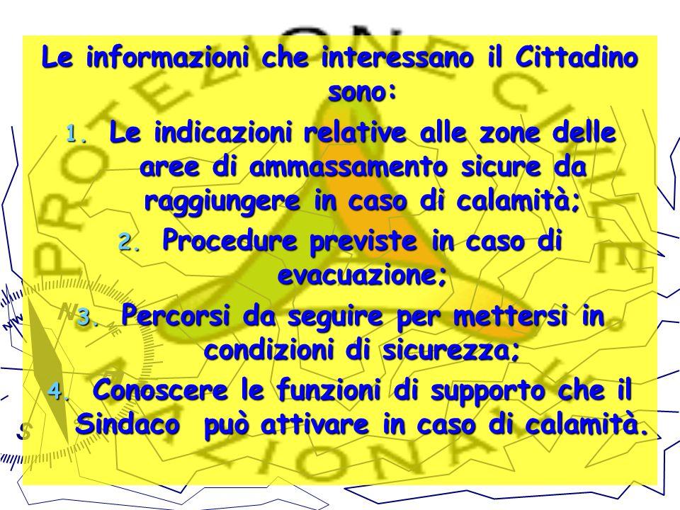 Le informazioni che interessano il Cittadino sono: 1. Le indicazioni relative alle zone delle aree di ammassamento sicure da raggiungere in caso di ca