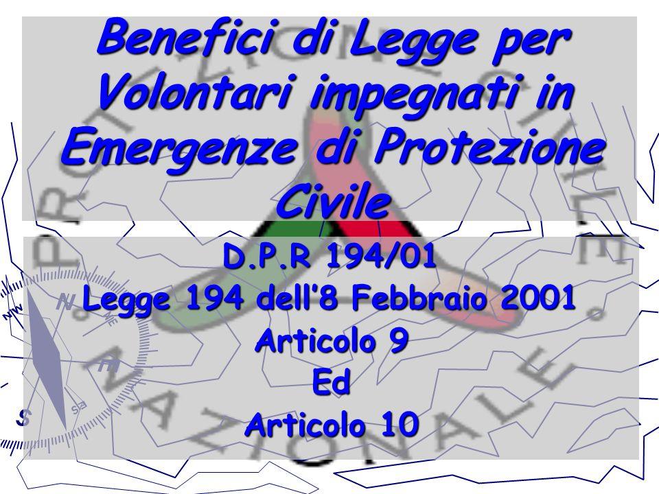 Benefici di Legge per Volontari impegnati in Emergenze di Protezione Civile D.P.R 194/01 Legge 194 dell8 Febbraio 2001 Articolo 9 Ed Articolo 10