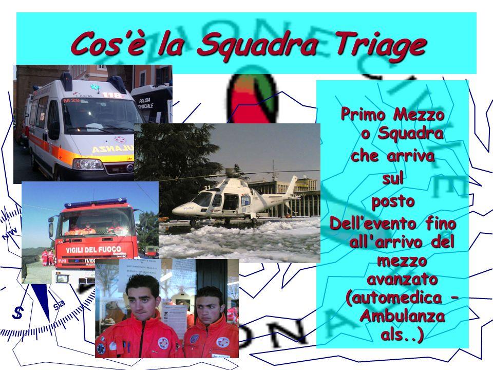 Cosè la Squadra Triage Primo Mezzo o Squadra che arriva sul posto Dellevento fino all'arrivo del mezzo avanzato (automedica – Ambulanza als..)