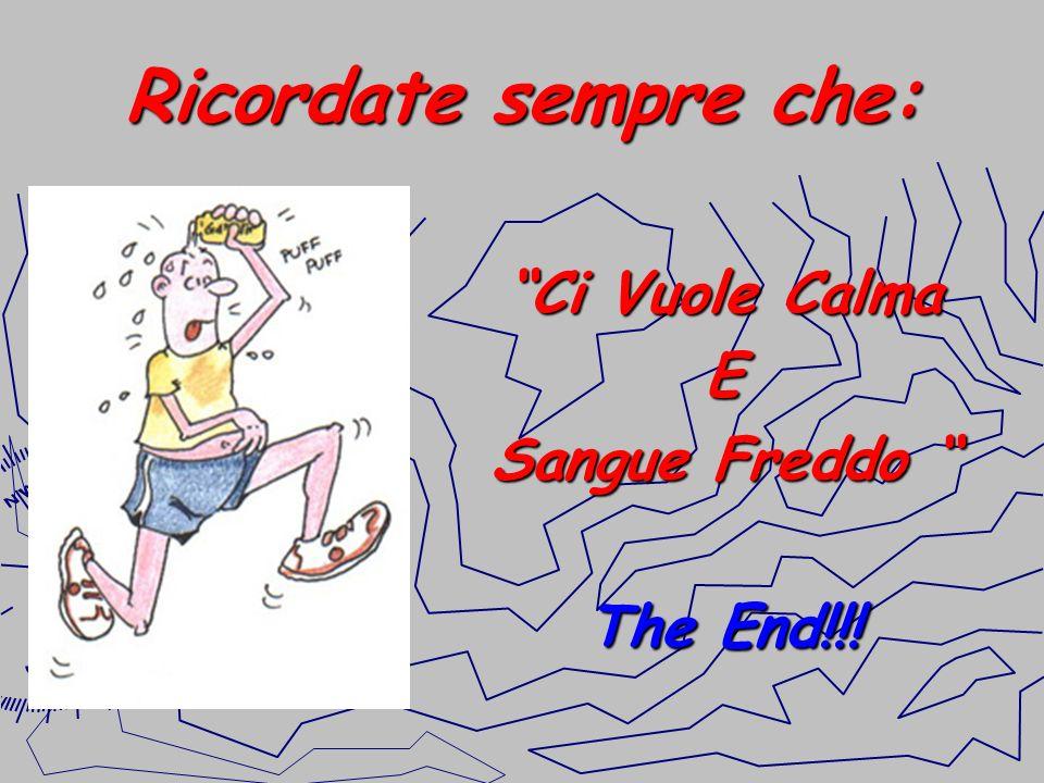 Ricordate sempre che: Ci Vuole Calma E Sangue Freddo Sangue Freddo The End!!!