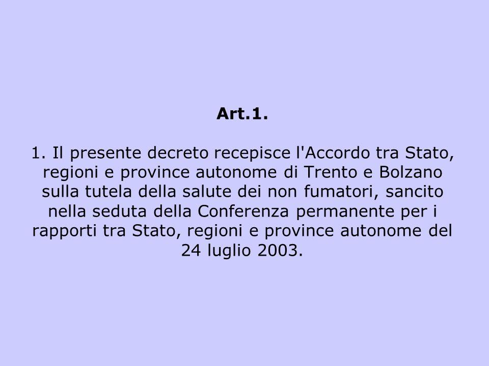 Art.1. 1. Il presente decreto recepisce l'Accordo tra Stato, regioni e province autonome di Trento e Bolzano sulla tutela della salute dei non fumator