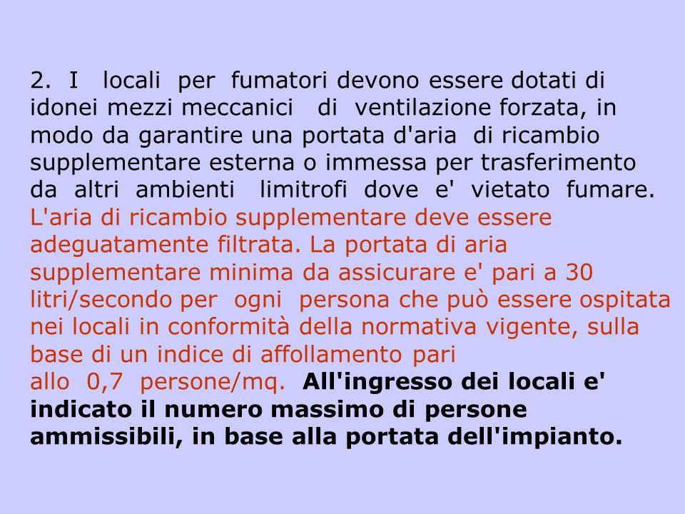 2. I locali per fumatori devono essere dotati di idonei mezzi meccanici di ventilazione forzata, in modo da garantire una portata d'aria di ricambio s