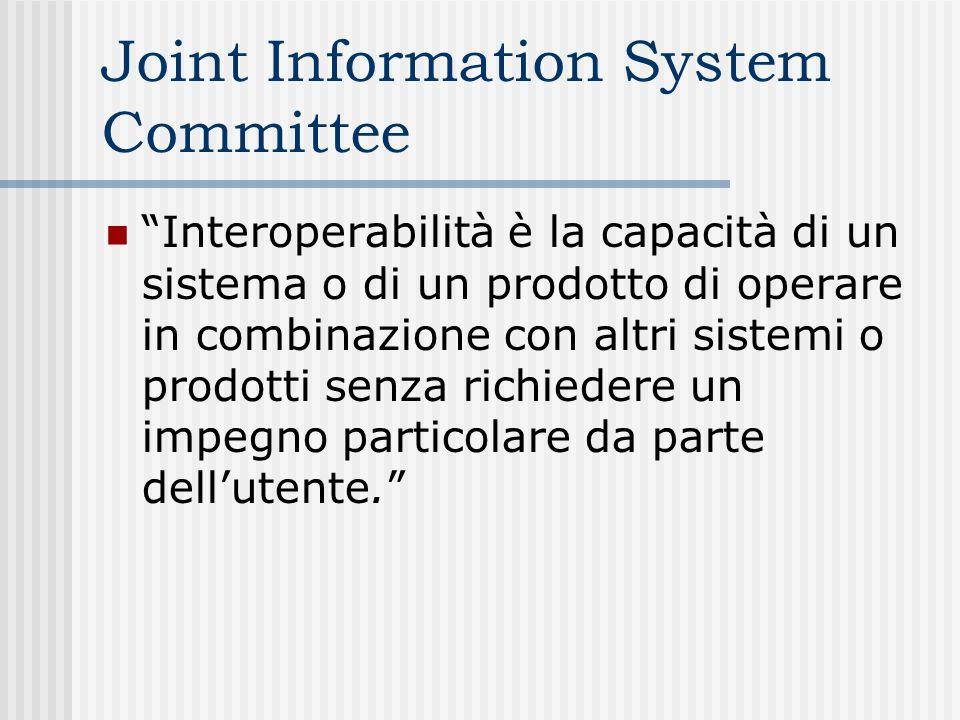 Joint Information System Committee Interoperabilità è la capacità di un sistema o di un prodotto di operare in combinazione con altri sistemi o prodotti senza richiedere un impegno particolare da parte dellutente.