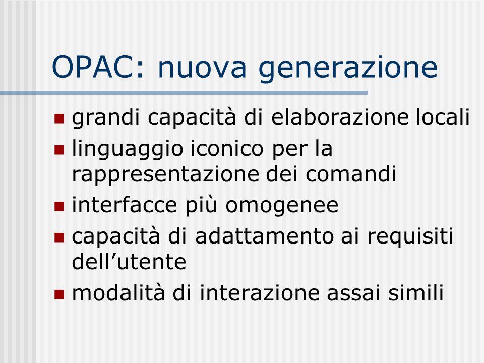 OPAC: nuova generazione grandi capacità di elaborazione locali linguaggio iconico per la rappresentazione dei comandi interfacce più omogenee capacità di adattamento ai requisiti dellutente modalità di interazione assai simili