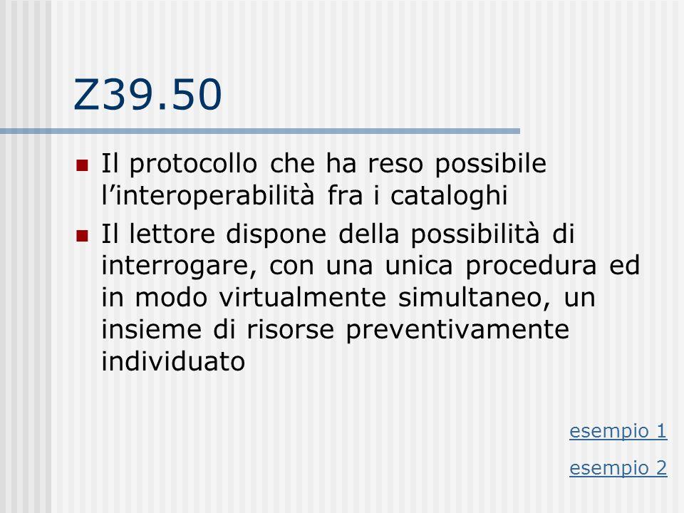 Z39.50 Il protocollo che ha reso possibile linteroperabilità fra i cataloghi Il lettore dispone della possibilità di interrogare, con una unica proced