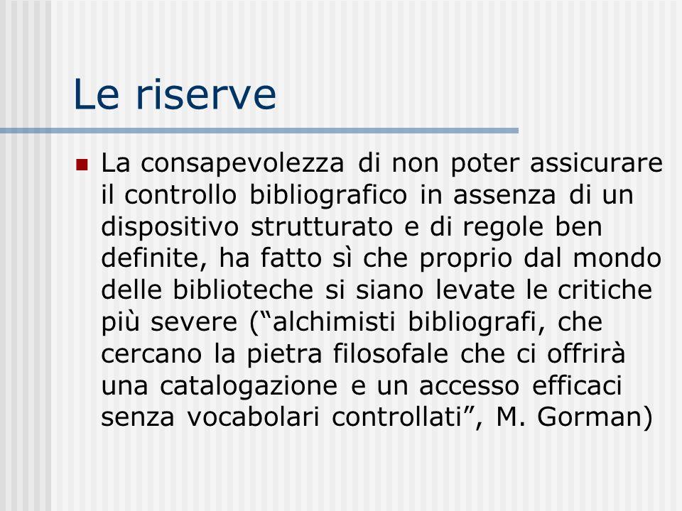 Le riserve La consapevolezza di non poter assicurare il controllo bibliografico in assenza di un dispositivo strutturato e di regole ben definite, ha