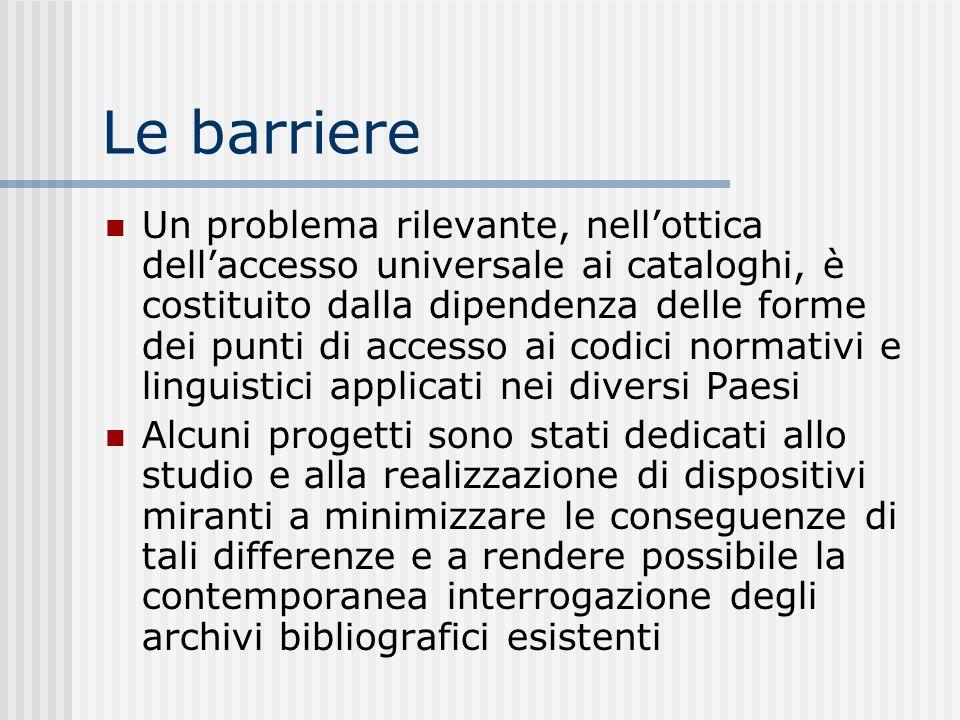 Le barriere Un problema rilevante, nellottica dellaccesso universale ai cataloghi, è costituito dalla dipendenza delle forme dei punti di accesso ai c